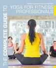The Complete Guide to Yoga for Fitness Professionals by Conrad Paul, Debbie Lawrence (Paperback, 2014)