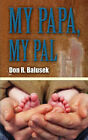 My Papa, My Pal by Don R Balusek (Paperback / softback, 2007)
