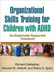 Organizational Skills Training for Children with ADHD: An Empirically Supported Treatment by Richard Gallagher, Elana G. Spira, Howard B. Abikoff (Paperback, 2013)