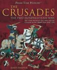 The Crusades: The Two Hundred Years War: The Clash Between the Cross and Teh Crescent in the Middle East 1096-1291 by James Harpur (Hardback, 2008)