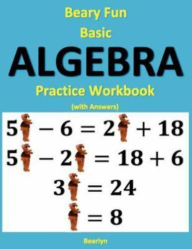 Beary Fun Basic Algebra Practice Workbook (with Answers) by Bearlyn ...