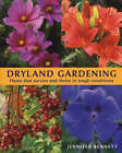 Dryland Gardening: Plants That Survive and Thrive in Tough Conditions by Jennifer Bennett (Paperback, 2005)
