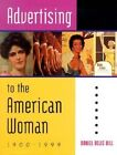 Advertising to the American Woman: 1900-1999 by Daniel Delis Hill (Hardback, 2002)