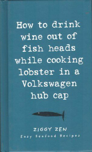 How to Drink Wine Out of Fish Heads While Cooking Lo... by Zen, Ziggy 1902813138
