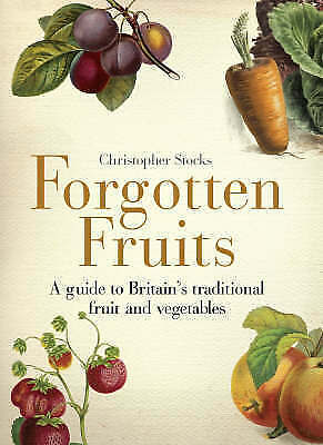 """""""AS NEW"""" Forgotten Fruits: A guide to Britain's traditional fruit and vegetables"""