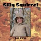 Silly Squirrel 9781456833848 by J W Buice Paperback