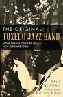 The Original Tuxedo Jazz Band: More Than a Century of a New Orleans Icon by Sally Newhart (Paperback / softback, 2013)