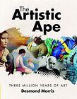 The Artistic Ape by Desmond Morris (Hardback, 2013)