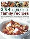 3 & 4 Ingredient Family Recipes: Everyday Meals Made Easy : 330 Fuss-free Recipes Using Just Four Ingredients or Less, All Shown in Over 350 Colour Photographs by Anness Publishing (Paperback, 2011)