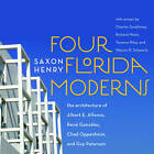 Four Florida Moderns: The Architecture of Alberto Alfonso, Rene Gonzalez, Chad Oppenheim, and Guy Peterson by Saxon Henry (Hardback, 2010)