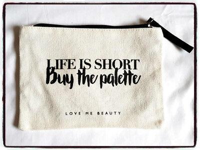 life is short buy the palette makeup bag