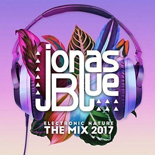 Jonas Blue Electronic Nature - The Mix 2017