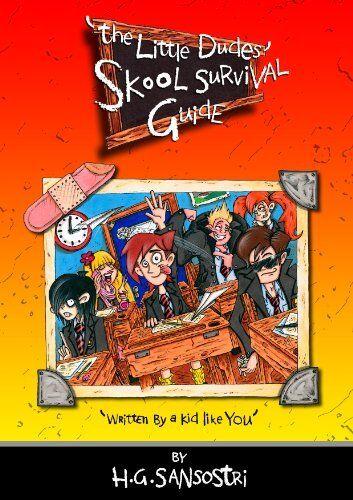 The Little Dudes Skool Survival Guide: Written by a Kid Like You!,H.G. Sansostr