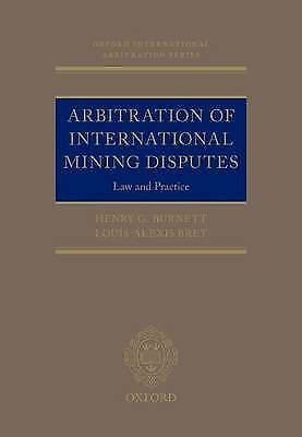 Arbitration of International Mining Disputes. Law and Practice by Burnett, Henry