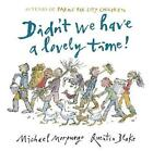 Didn't We Have a Lovely Time! by Michael Morpurgo (Hardback, 2016)