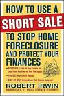 How to Use a Short Sale to Stop Home Foreclosure and Protect Your Finances by Robert Irwin (Paperback, 2009)