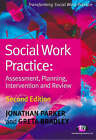 Social Work Practice: Assessment, Planning, Intervention and Review by Greta Bradley, Jonathan Parker (Paperback, 2007)