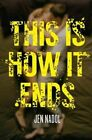 This Is How It Ends by Jen Nadol (Paperback / softback, 2014)