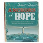 Anchors of Hope: Inspirational Thoughts to Chart Your Course and Buoy Your Spirits on the Sea of Life by John Higgins (Paperback, 2014)