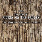 Best of Pickin' on the Eagles: The Ultimate Tribute by Various Artists (CD, Nov-2007, CMH Records)