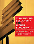 Turnaround Leadership for Higher Education by Michael G. Fullan, Geoff Scott (Hardback, 2009)