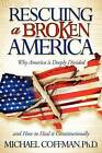 Rescuing a Broken America: Why America Is Deeply Divided and How to Heal It Constitutionally by Michael Coffman (Paperback / softback, 2010)
