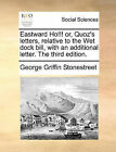 Eastward Ho!!! Or, Quoz's Letters, Relative to the Wet Dock Bill, with an Additional Letter. the Third Edition. by George Griffin Stonestreet (Paperback / softback, 2010)
