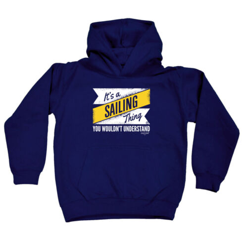 Its A Sailing Thing Sailing Kids Childrens Hoodie Hoody Funny