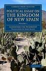 Political Essay on the Kingdom of New Spain: Volume 1 by Alexander von Humboldt (Paperback, 2014)