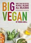 Big Vegan : More Than 350 Recipes No Meat - No Dairy All Delicious by Robin Asbell (2011, Paperback)