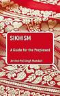 Sikhism: A Guide for the Perplexed by Dr. Arvind-Pal Singh Mandair (Paperback, 2013)