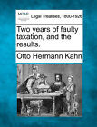 Two Years of Faulty Taxation, and the Results. by Otto Hermann Kahn (Paperback / softback, 2010)