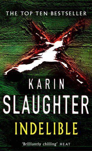 Indelible By Karin Slaughter. 9780099462248