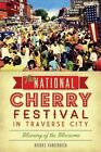 The National Cherry Festival in Traverse City: Blessing of the Blossoms by Brooks Vanderbush (Paperback / softback, 2014)