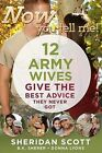 Now You Tell Me! 12 Army Wives Give the Best Advice They Never Got by Donna Lyons, Sheridan Scott, B K Sherer (Paperback / softback, 2012)