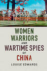 Women Warriors and Wartime Spies of China by Louise Edwards (Hardback, 2016)