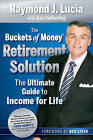 The Buckets of Money Retirement Solution: The Ultimate Guide to Income for Life by Raymond J. Lucia (Hardback, 2010)
