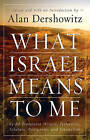 What Israel Means to Me: By 80 Prominent Writers, Performers, Scholars, Politicians, and Journalists by Alan M. Dershowitz (Paperback, 2007)