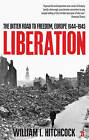 Liberation: The Bitter Road to Freedom, Europe 1944-1945 by William I. Hitchcock (Paperback, 2009)