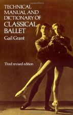 Technical Manual and Dictionary of Classical Ballet by Gail Grant (1967, Paperback, Revised, Reprint)