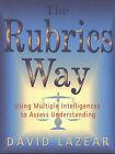 The Rubrics Way: Using Multiple Intelligence to Assess Understanding by David Lazear (Paperback, 1999)