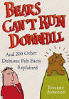 Bears Can't Run Downhill: and 200 other dubious pub facts explained by Robert Anwood (Hardback, 2006)