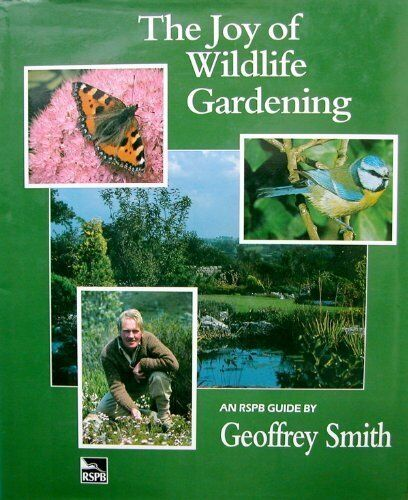 The Joy of Wildlife Gardening - an RSPB Guide,Geoffrey Smith