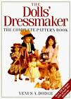 The Doll's Dressmaker : The Complete Pattern Book by Venus A. Dodge (1988, Paperback)