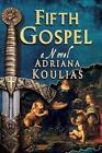 Fifth Gospel by Adriana Koulias (Paperback / softback, 2012)