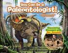 You Can Be a Paleontologist!: Discovering Dinosaurs with Dr. Scott by Scott D. Sampson (Hardback, 2017)