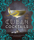 Cuban Cocktails: 100 Classic and Modern Drinks by Jane Danger, Ravi DeRossi, Alla Lapushchik (Hardback, 2015)