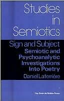 Sign and Subject : Semiotic and Psychoanalytic Investigations into Poetry