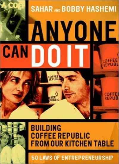 Anyone Can Do It - Building Coffee Republic From Our Kitchen Table: 57 Real-lif