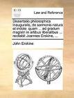 Dissertatio Philosophica Inauguralis, de Sermonis Natura Et Indole: Quam ... Ad Gradum Magistri in Artibus Liberalibus ... Recitabit Joannes Erskine, ... by John Erskine (Paperback / softback, 2010)